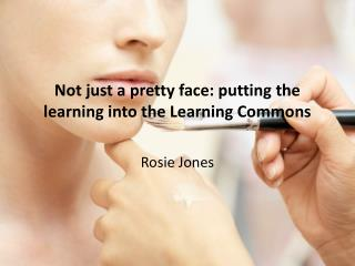 Not just a pretty face: putting the learning into the Learning Commons