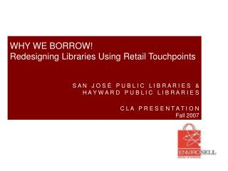 WHY WE BORROW!  Redesigning Libraries Using Retail Touchpoints .