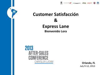 Customer Satisfacción & Express  Lane Bienvenido Lora Orlando, FL July 9-12, 2013