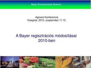 Agrosol Konferencia Visegrád, 2010. szeptember 11-12. A Bayer regisztrációs módosításai  2010-ben