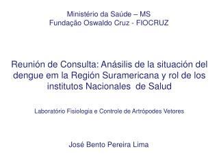 Ministério da Saúde – MS Fundação Oswaldo Cruz - FIOCRUZ