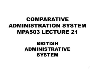 COMPARATIVE ADMINISTRATION SYSTEM MPA503 LECTURE 21