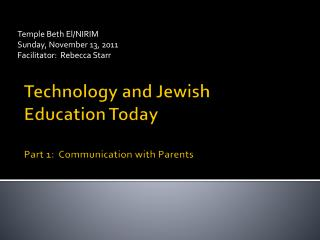 Technology and Jewish  Education Today   Part 1:  Communication with Parents