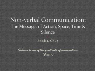 Non-verbal Communication:  The Messages of Action, Space, Time & Silence
