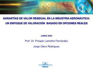 JUNIO 2004 Prof. Dr. Prosper Lamothe Fernández Jorge Otero Rodríguez