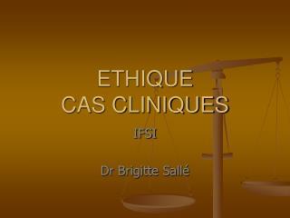 ETHIQUE  CAS CLINIQUES