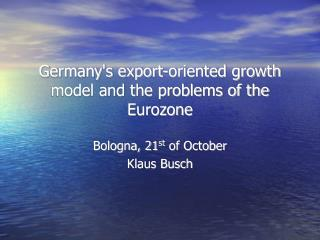 Germany's export-oriented growth model and the problems of the Eurozone