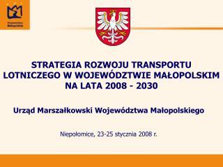 STRATEGIA ROZWOJU TRANSPORTU LOTNICZEGO W WOJEWÓDZTWIE MAŁOPOLSKIM NA LATA 2008 - 2030