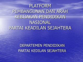 PLATFORM PEMBANGUNAN DAN ARAH KEBIJAKAN PENDIDIKAN NASIONAL PARTAI KEADILAN SEJAHTERA