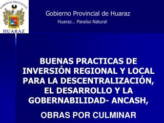 Gobierno Provincial de Huaraz Huaraz… Paraíso Natural