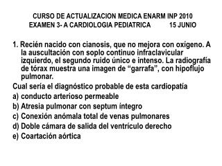 CURSO DE ACTUALIZACION MEDICA ENARM INP 2010 EXAMEN 3- A CARDIOLOGIA PEDIATRICA           15 JUNIO