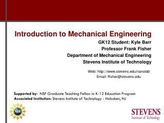 Introduction to Mechanical Engineering GK12 Student: Kyle Barr Professor Frank Fisher