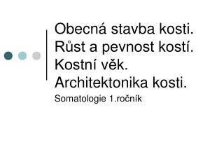 Obecná stavba kosti. Růst a pevnost kostí. Kostní věk. Architektonika kosti.