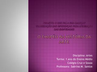Disciplina: Artes  Turma: 1 ano do Ensino Médio Colégio Cruz e Sousa