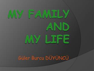 MY FAMILY AND  MY LIFE