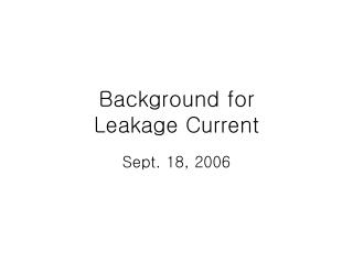 Background for  Leakage Current