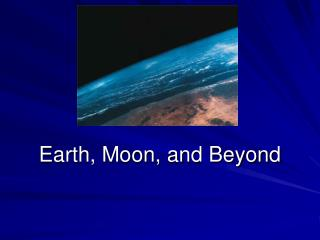 Earth, Moon, and Beyond