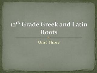 12 th  Grade Greek and Latin Roots