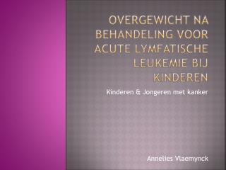Overgewicht na behandeling voor acute lymfatische leukemie bij kinderen