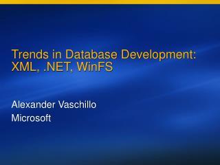 Trends in Database Development: XML, .NET, WinFS