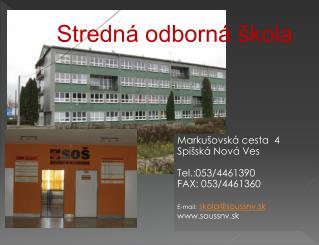Markušovská  cesta  4 Spišská Nová Ves Tel.:053/4461390 FAX: 053/4461360 E-mail: skola@soussnv.sk