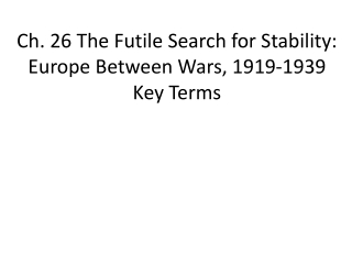 The Futile Search for a New Stability: Europe Between the Wars,   1919 - 1939