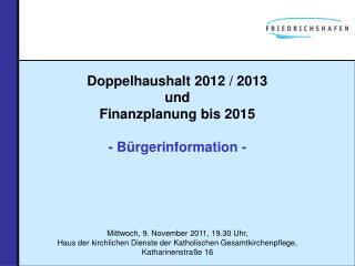 Doppelhaushalt 2012 / 2013  und Finanzplanung bis 2015 - Bürgerinformation -
