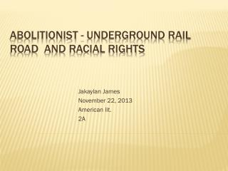 Abolitionist - Underground  Rail Road   and  racial rights