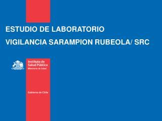 ESTUDIO DE LABORATORIO VIGILANCIA SARAMPION RUBEOLA/ SRC