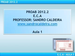 PROAB  2012.2 E.C.A PROFESSOR: SANDRO CALDEIRA sandrocaldeira Aula 1