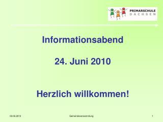 Informationsabend 24. Juni 2010  Herzlich willkommen!