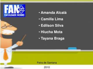 Amanda Alcalá  Camilla Lima  Edilson Silva  Hiucha Mota  Tayana Braga