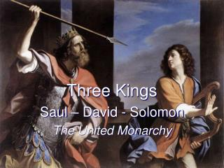 Three Kings Saul – David - Solomon The United Monarchy