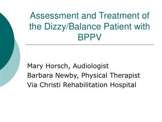Assessment and Treatment of the Dizzy/Balance Patient with BPPV