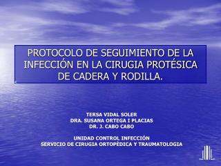 TERSA VIDAL SOLER DRA. SUSANA ORTEGA I PLACIAS DR. J. CABO CABO UNIDAD CONTROL INFECCIÓN