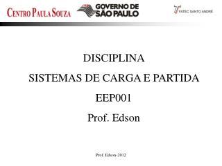 DISCIPLINA  SISTEMAS DE CARGA E PARTIDA     EEP001 Prof. Edson
