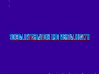 SOCIAL INTEGRATION AND MENTAL HEALTH