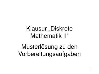 """Klausur """"Diskrete Mathematik II"""" Musterlösung zu den Vorbereitungsaufgaben"""