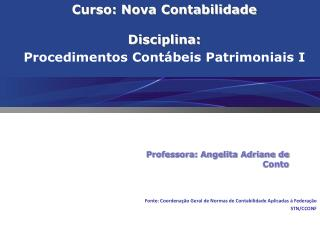 Curso: Nova Contabilidade Disciplina: Procedimentos  Cont�beis  Patrimoniais I