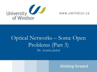 Optical Networks – Some  Open Problems (Part 3) Dr.  Arunita Jaekel