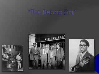 """The Bebop Era"""