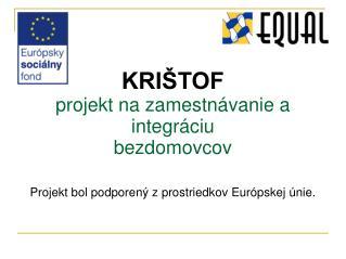 KRIŠTOF  projekt na zamestnávanie a integráciu  b ezdomovcov