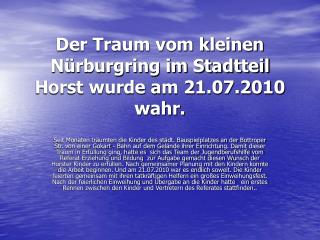Der Traum vom kleinen Nürburgring im Stadtteil Horst wurde am 21.07.2010 wahr.