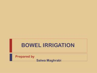 BOWEL IRRIGATION