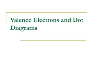 Valence Electrons and Dot Diagrams
