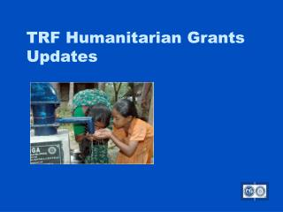 TRF Humanitarian Grants Updates
