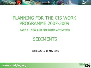 PLANNING FOR THE CIS WORK PROGRAMME 2007-2009 PART 3 – NEW AND EMERGING ACTIVITIES SEDIMENTS