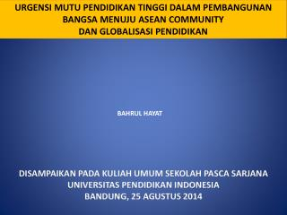 DISAMPAIKAN PADA KULIAH UMUM SEKOLAH PASCA SARJANA  UNIVERSITAS PENDIDIKAN INDONESIA