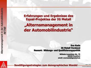 """Erfahrungen und Ergebnisse des  Equal-Projektes der IG Metall """"Alternsmanagement in"""