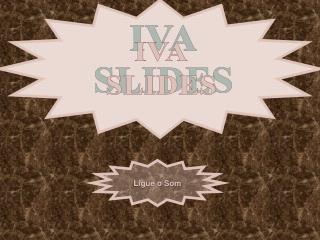 IVA SLIDES